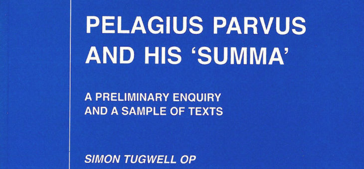 Vol. 34: Simon Tugwell OP, Pelagius Parvus and His 'Summa'. A Preliminary Enquiry and a Sample of Texts