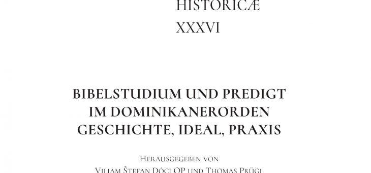 Vol. 36: Bibelstudium und Predigt im Dominikanerorden. Geschichte, Ideal, Praxis
